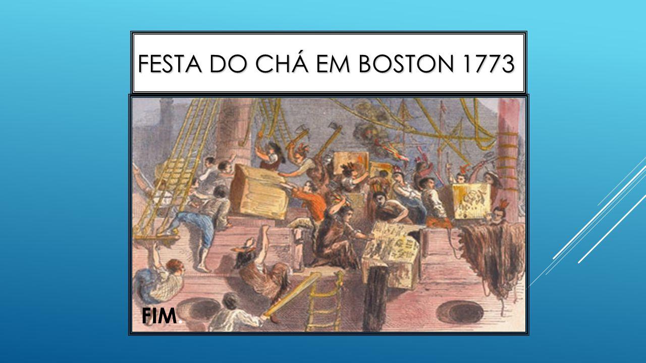 Festa do Chá em Boston 1773 FIM.