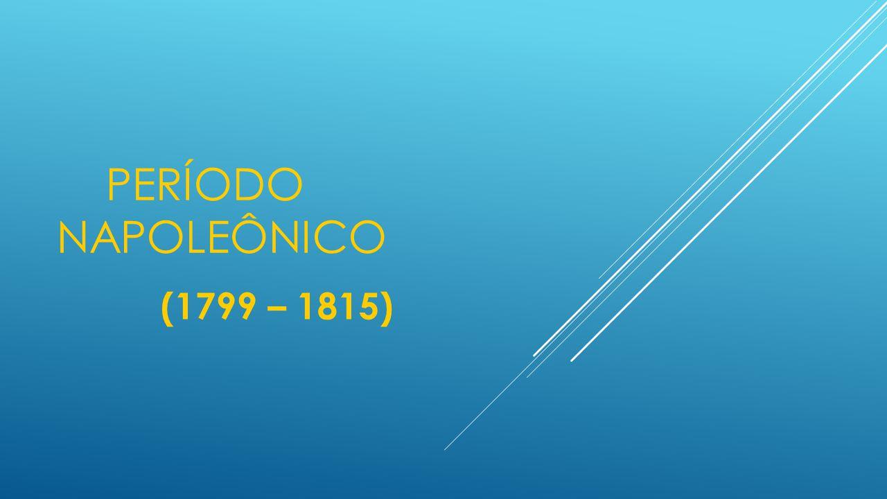 Período Napoleônico (1799 – 1815)