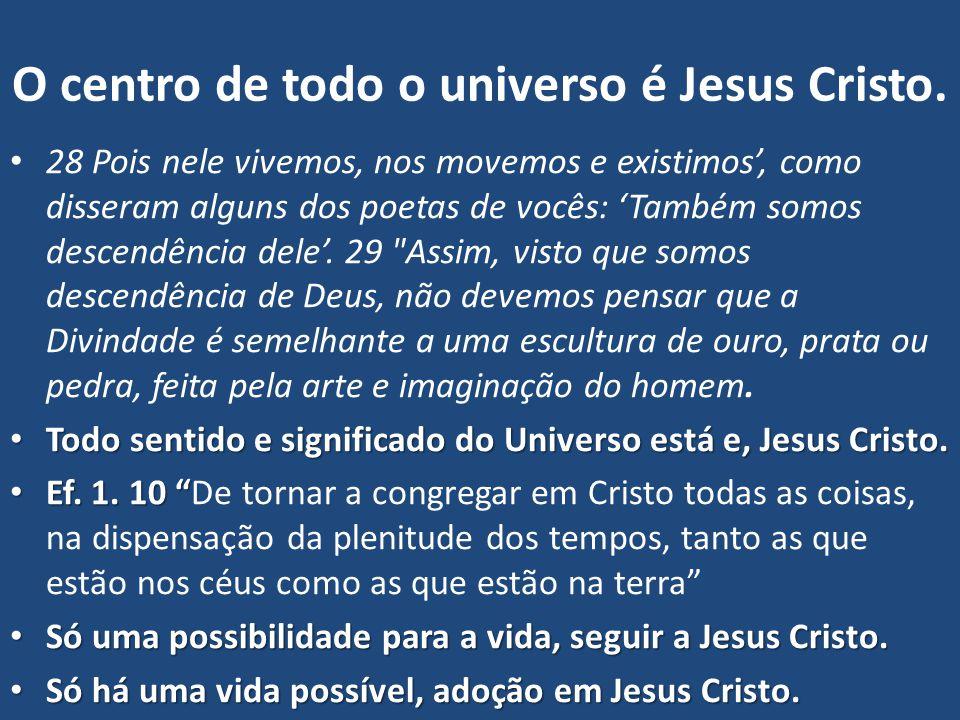O centro de todo o universo é Jesus Cristo.