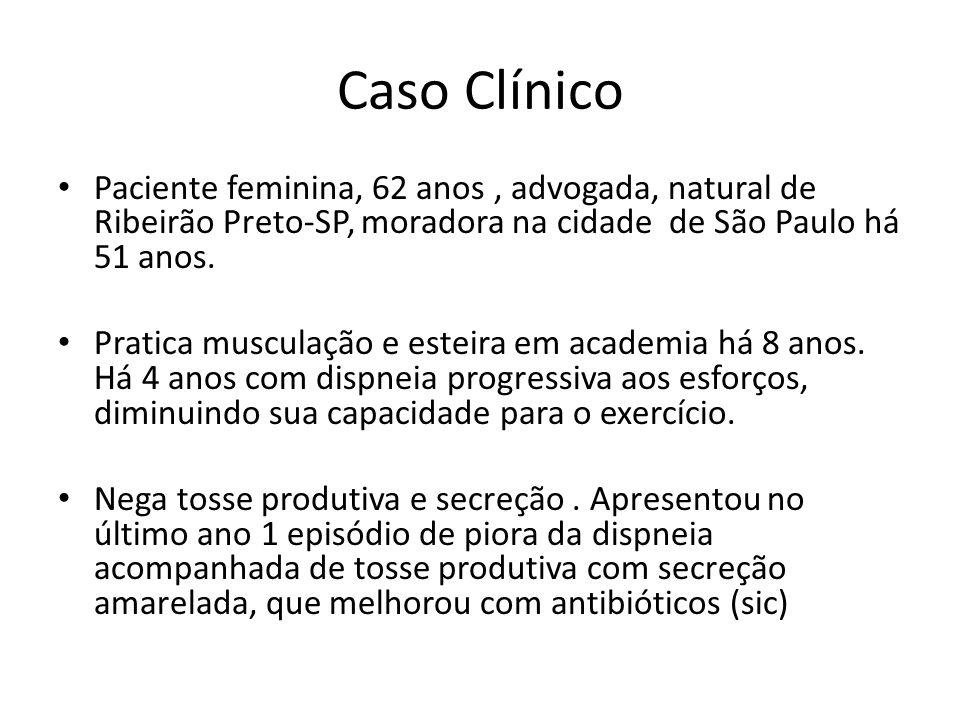 Caso Clínico Paciente feminina, 62 anos , advogada, natural de Ribeirão Preto-SP, moradora na cidade de São Paulo há 51 anos.