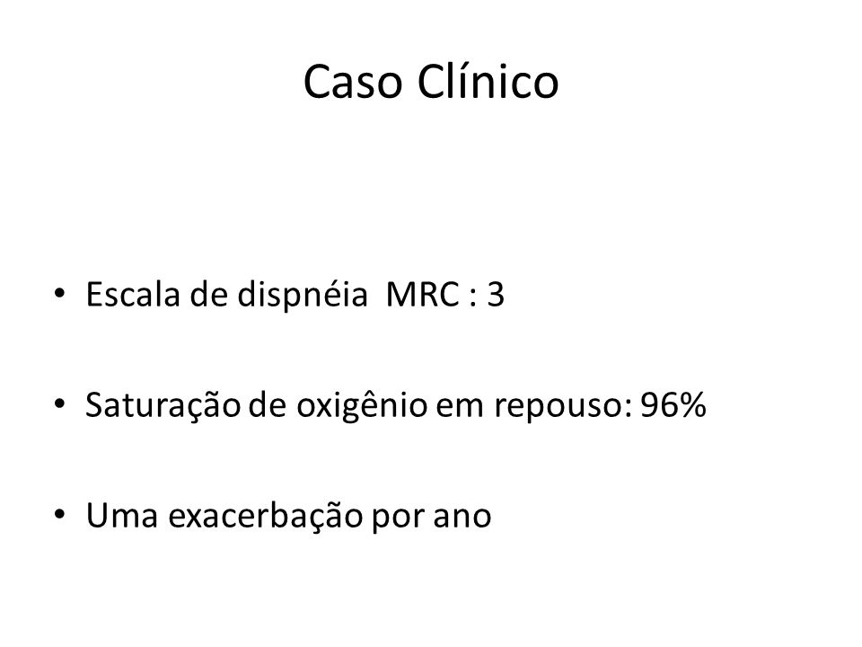 Caso Clínico Escala de dispnéia MRC : 3