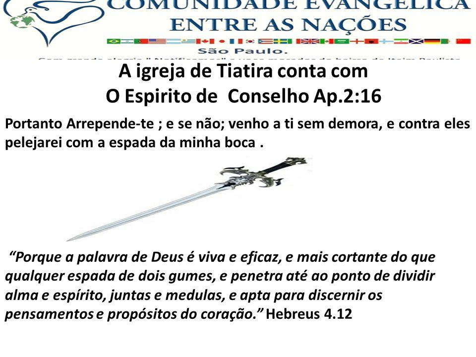 A igreja de Tiatira conta com O Espirito de Conselho Ap.2:16