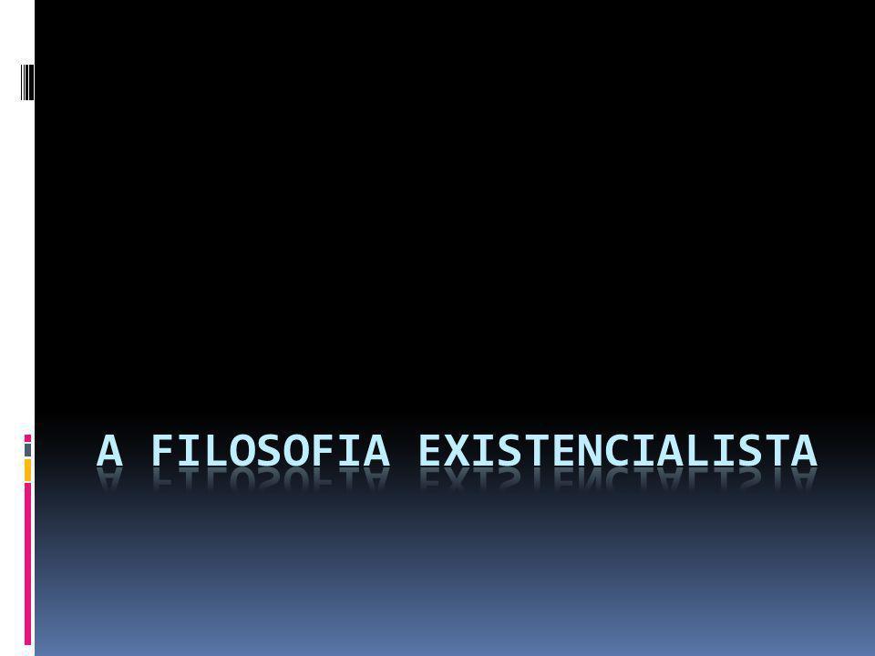 A Filosofia Existencialista