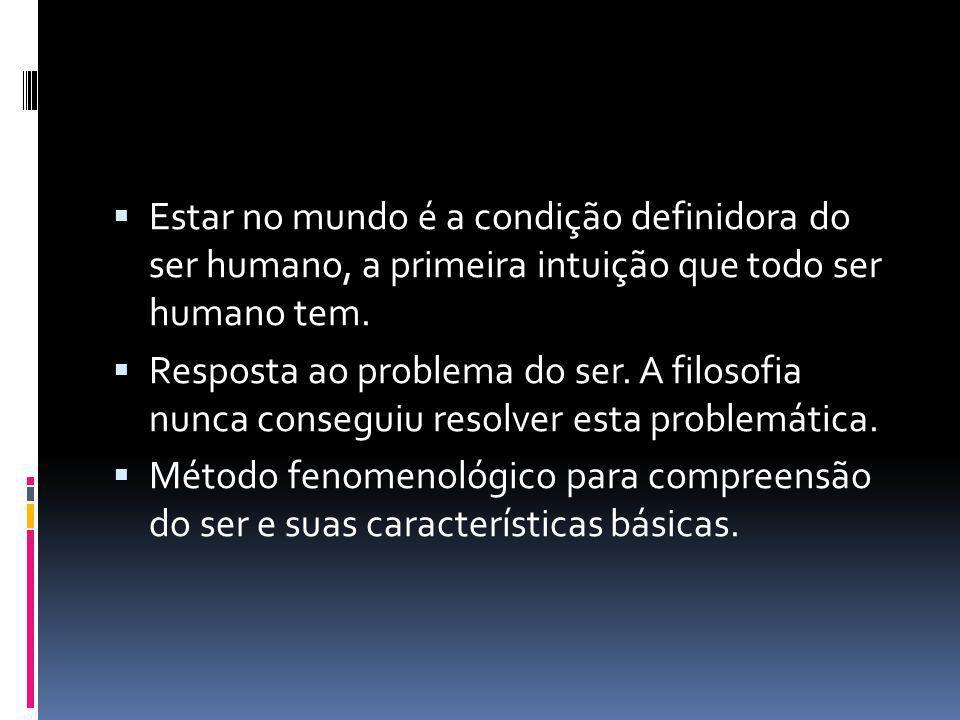 Estar no mundo é a condição definidora do ser humano, a primeira intuição que todo ser humano tem.