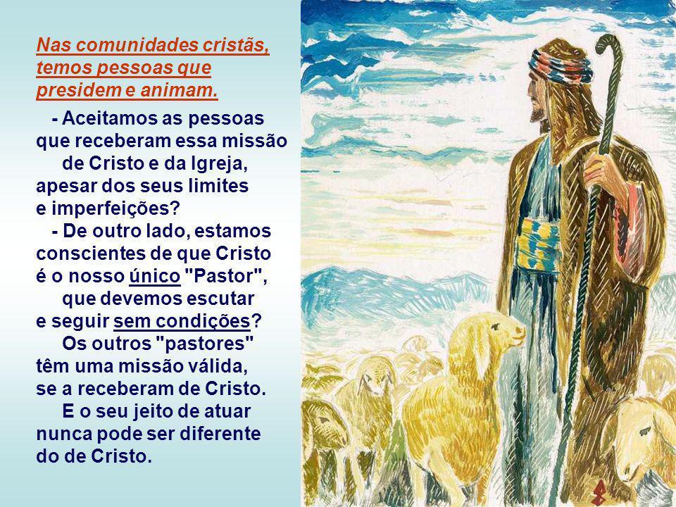 Nas comunidades cristãs, temos pessoas que presidem e animam.