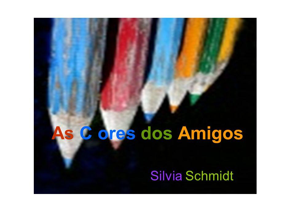 As C ores dos Amigos Silvia Schmidt