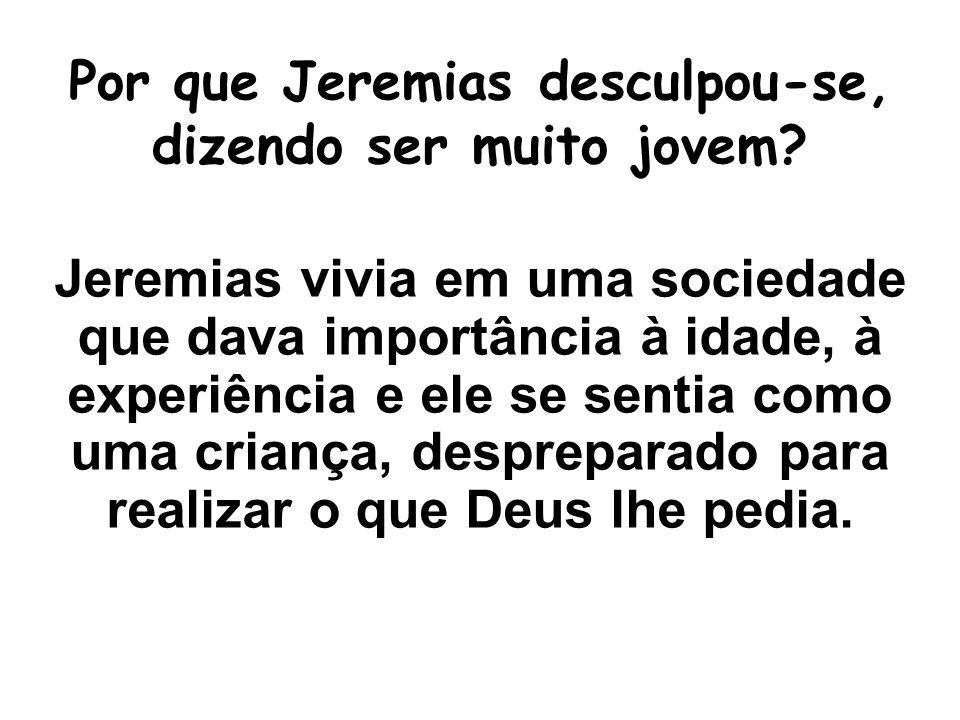 Por que Jeremias desculpou-se, dizendo ser muito jovem