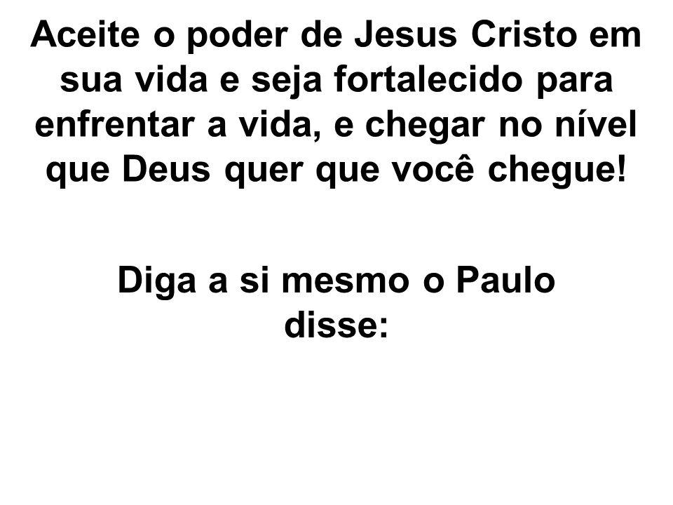 Diga a si mesmo o Paulo disse: