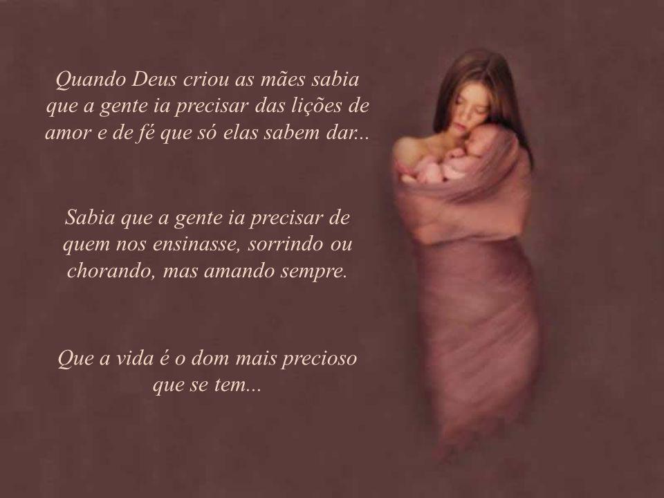 Que a vida é o dom mais precioso que se tem...