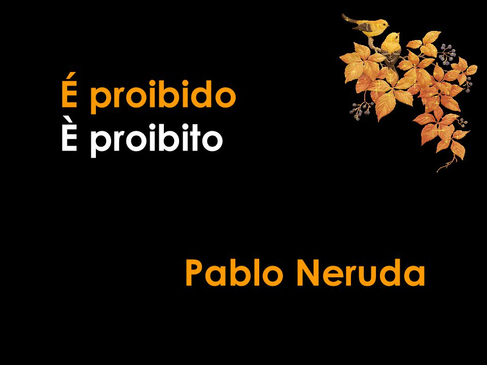 É proibido È proibito Pablo Neruda