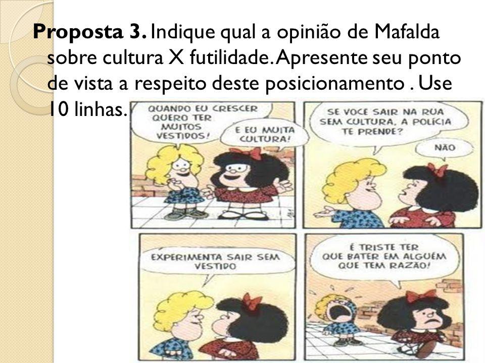 Proposta 3. Indique qual a opinião de Mafalda sobre cultura X futilidade.