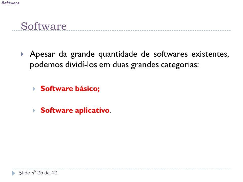 Software Software. Apesar da grande quantidade de softwares existentes, podemos dividí-los em duas grandes categorias: