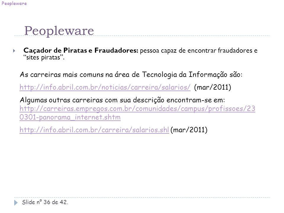 Peopleware Peopleware. Caçador de Piratas e Fraudadores: pessoa capaz de encontrar fraudadores e sites piratas .