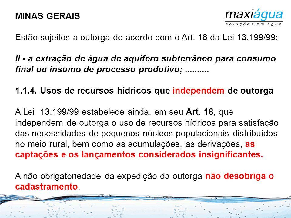 MINAS GERAIS Estão sujeitos a outorga de acordo com o Art. 18 da Lei 13.199/99: