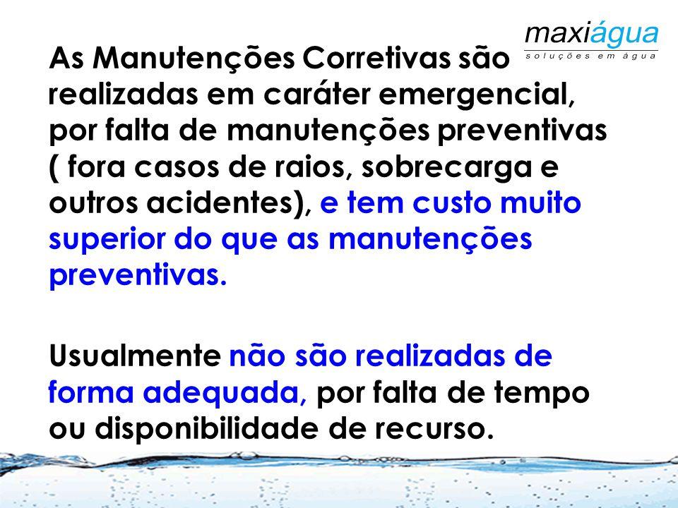 As Manutenções Corretivas são realizadas em caráter emergencial, por falta de manutenções preventivas ( fora casos de raios, sobrecarga e outros acidentes), e tem custo muito superior do que as manutenções preventivas.