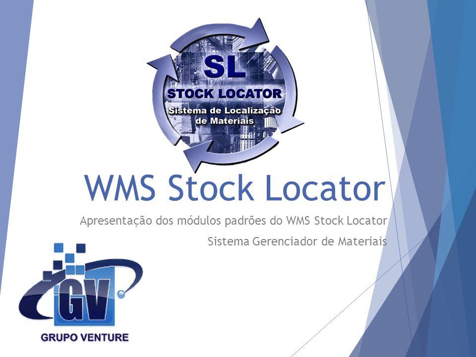 WMS Stock Locator Apresentação dos módulos padrões do WMS Stock Locator.