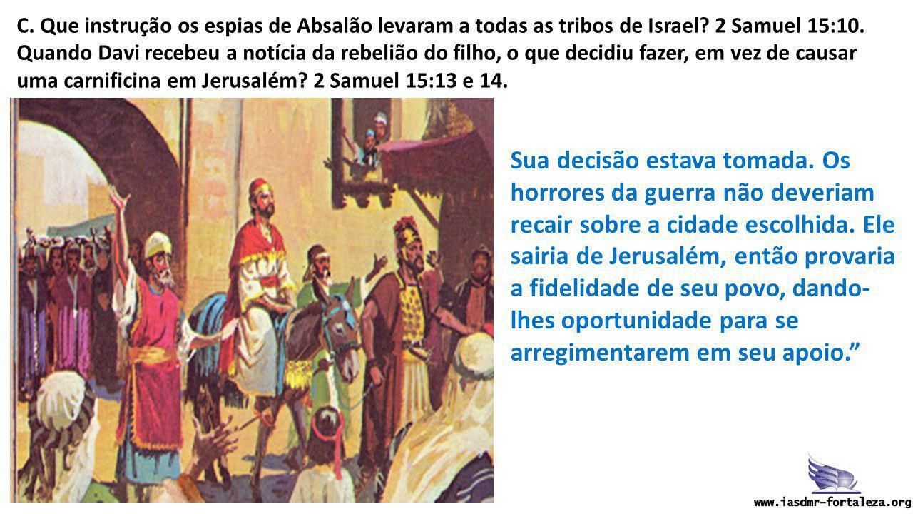 C. Que instrução os espias de Absalão levaram a todas as tribos de Israel 2 Samuel 15:10.