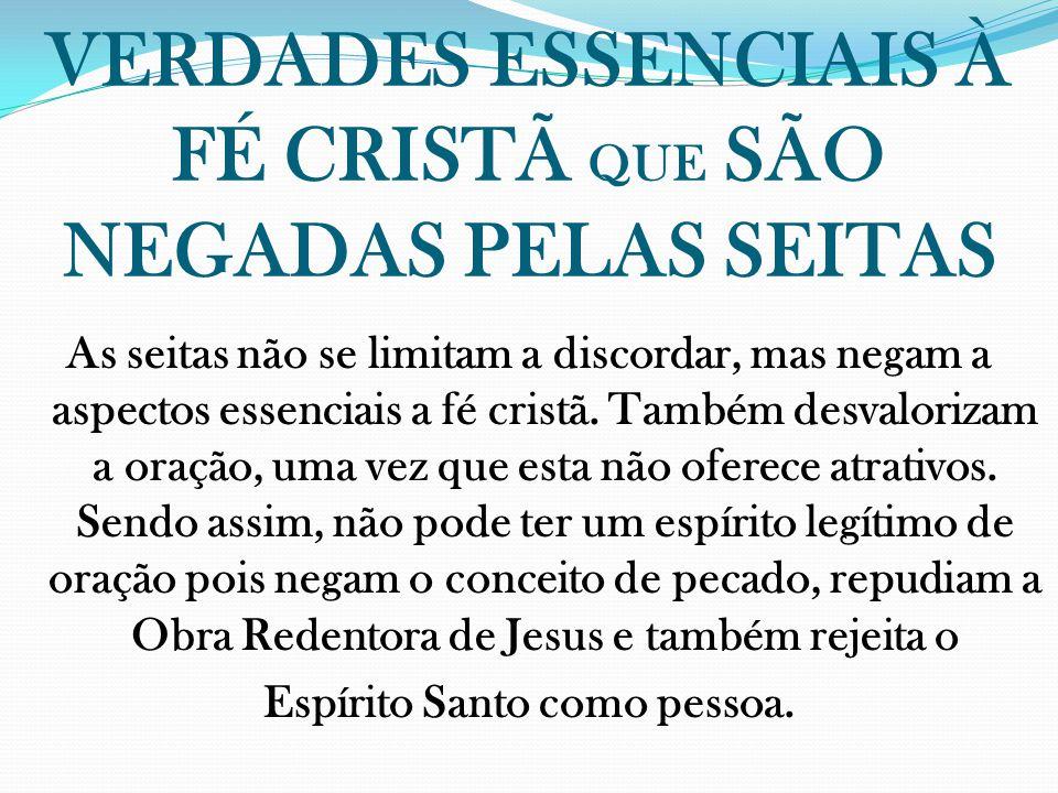 VERDADES ESSENCIAIS À FÉ CRISTÃ QUE SÃO NEGADAS PELAS SEITAS