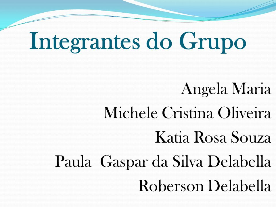 Integrantes do Grupo Angela Maria Michele Cristina Oliveira