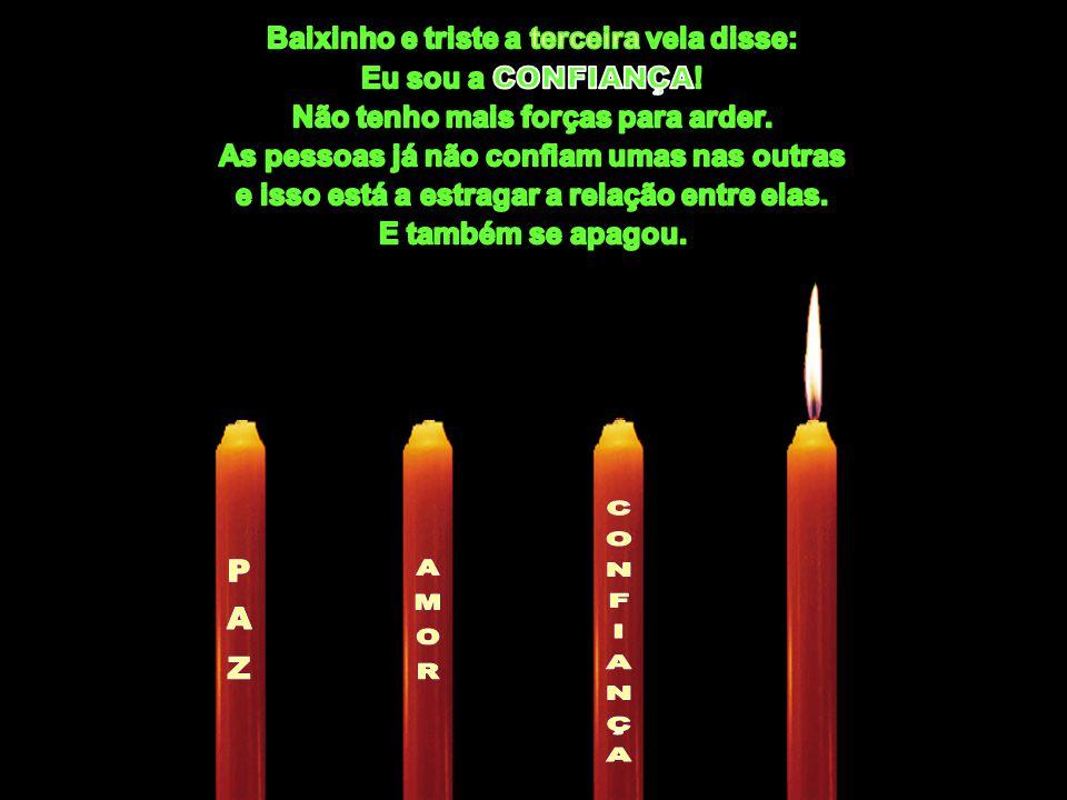 CONFIANÇA PAZ AMOR Baixinho e triste a terceira vela disse: