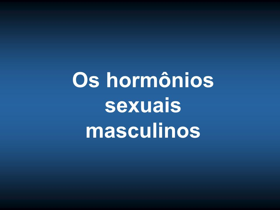 Os hormônios sexuais masculinos