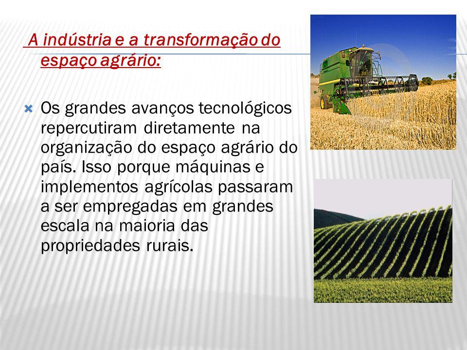 A indústria e a transformação do espaço agrário: