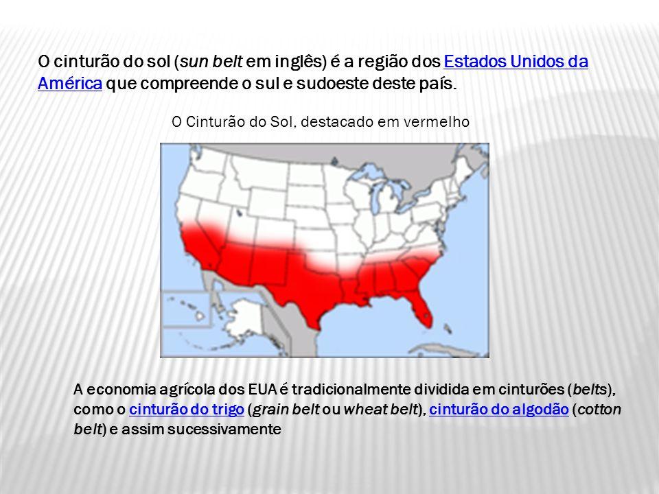 O cinturão do sol (sun belt em inglês) é a região dos Estados Unidos da América que compreende o sul e sudoeste deste país.