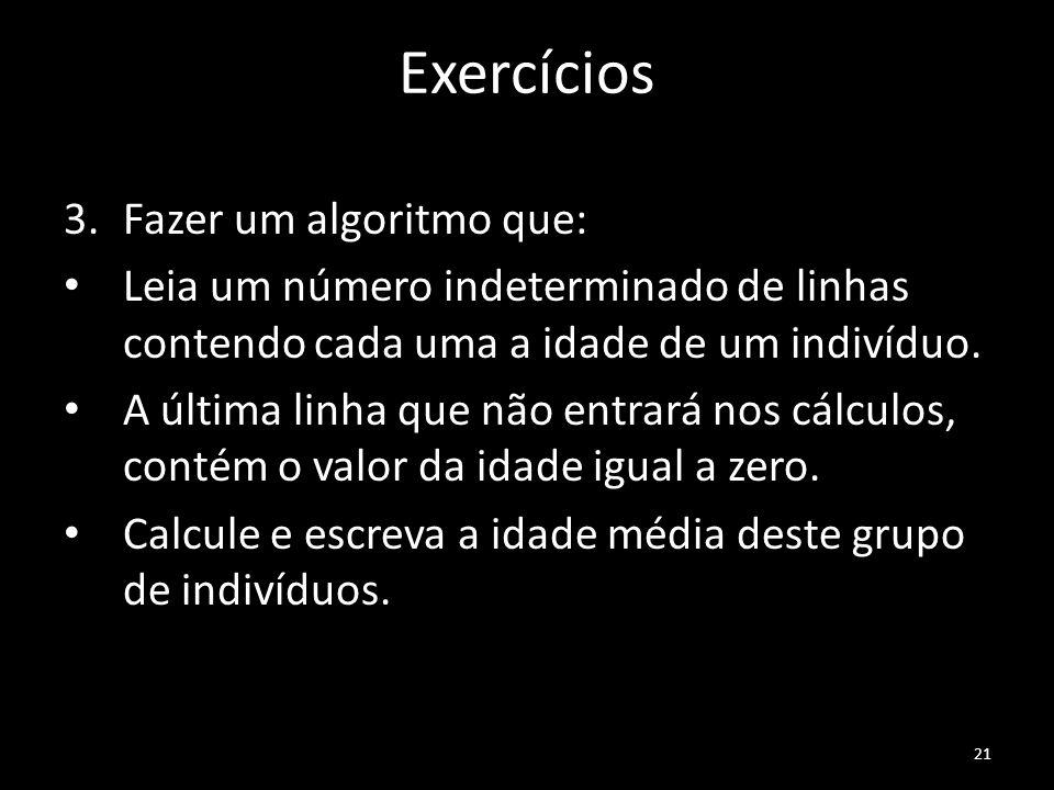 Exercícios Fazer um algoritmo que: