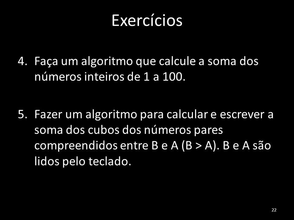 Exercícios Faça um algoritmo que calcule a soma dos números inteiros de 1 a 100.