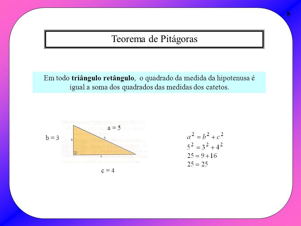 8 Teorema de Pitágoras. Em todo triângulo retângulo, o quadrado da medida da hipotenusa é igual a soma dos quadrados das medidas dos catetos.