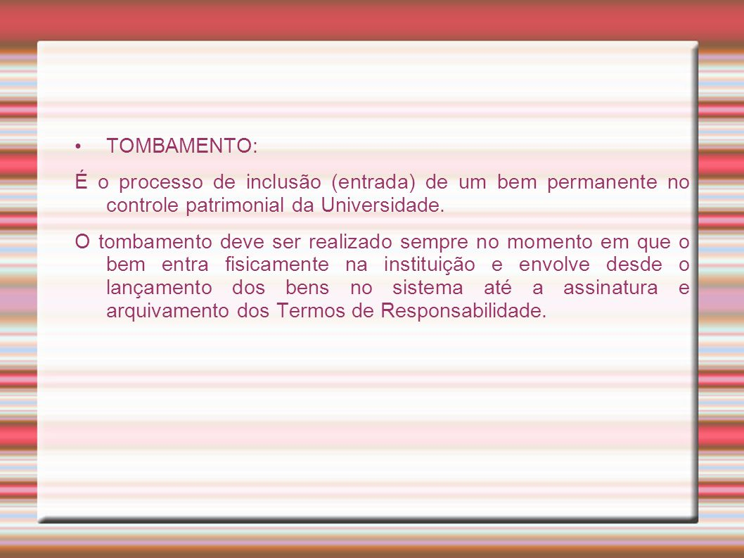 TOMBAMENTO: É o processo de inclusão (entrada) de um bem permanente no controle patrimonial da Universidade.