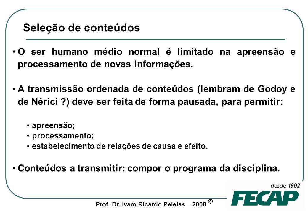 Seleção de conteúdos O ser humano médio normal é limitado na apreensão e processamento de novas informações.