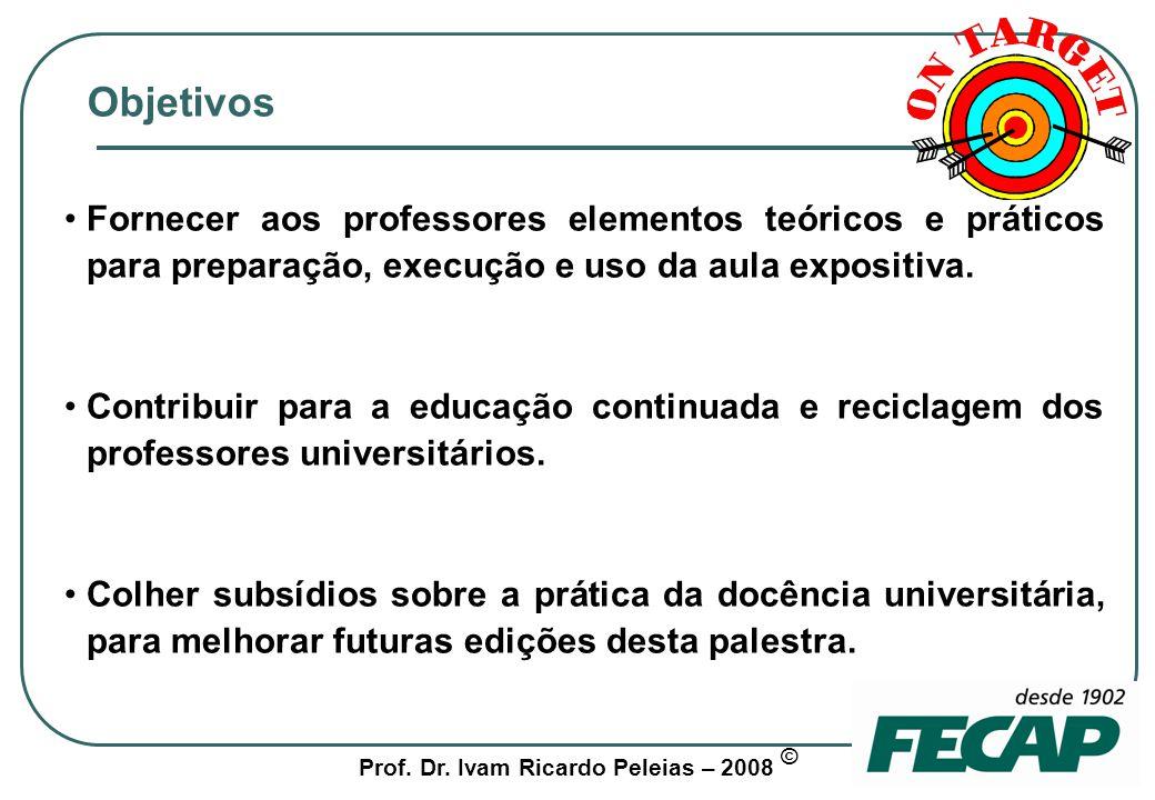 Objetivos Fornecer aos professores elementos teóricos e práticos para preparação, execução e uso da aula expositiva.