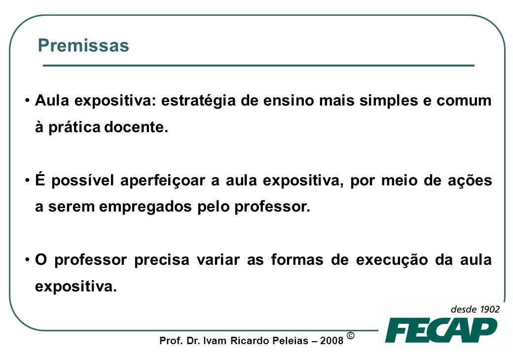 Premissas Aula expositiva: estratégia de ensino mais simples e comum à prática docente.