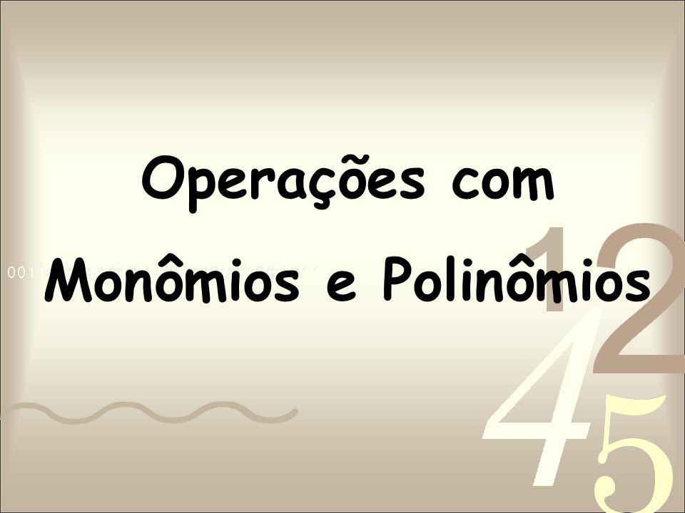 Operações com Monômios e Polinômios