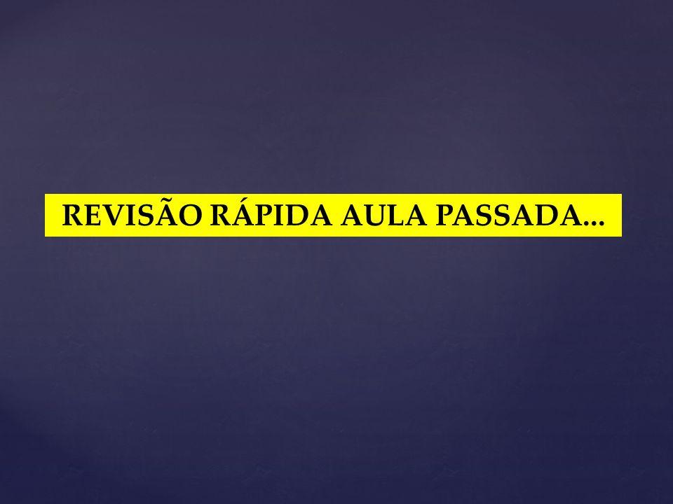 REVISÃO RÁPIDA AULA PASSADA...
