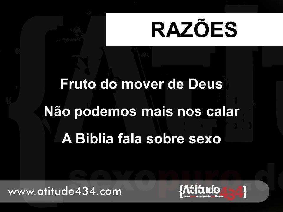 RAZÕES Fruto do mover de Deus Não podemos mais nos calar A Biblia fala sobre sexo