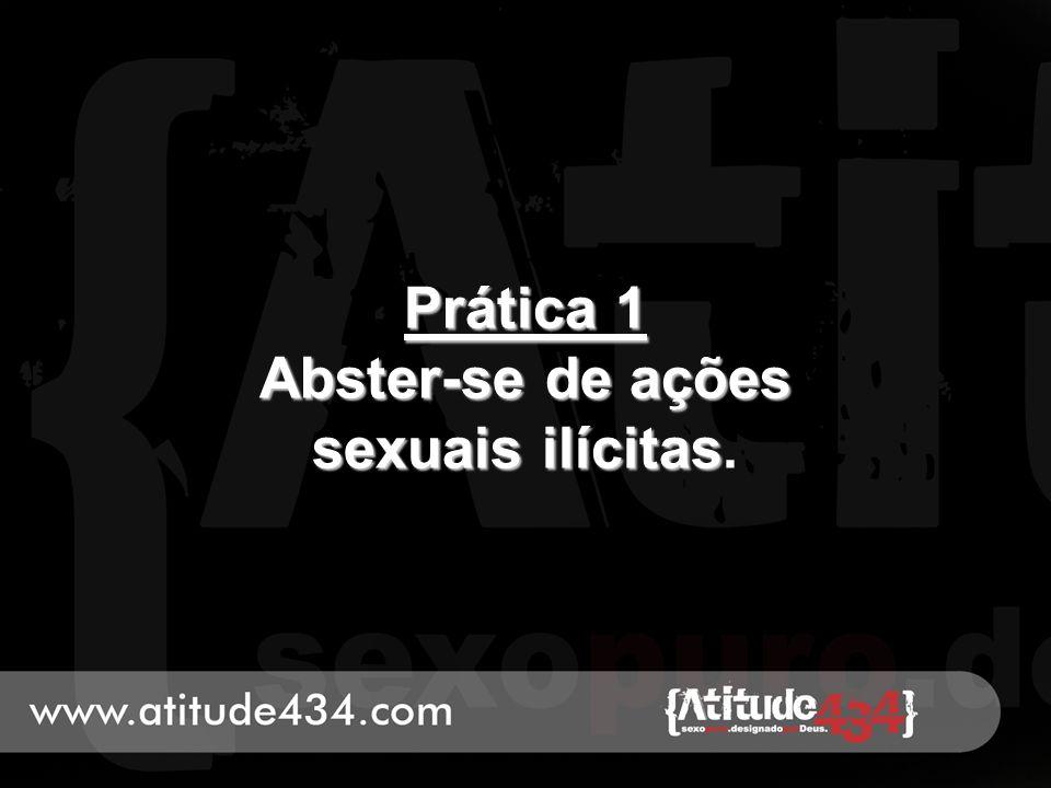 Prática 1 Abster-se de ações sexuais ilícitas.