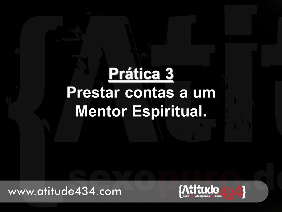 Prática 3 Prestar contas a um Mentor Espiritual.