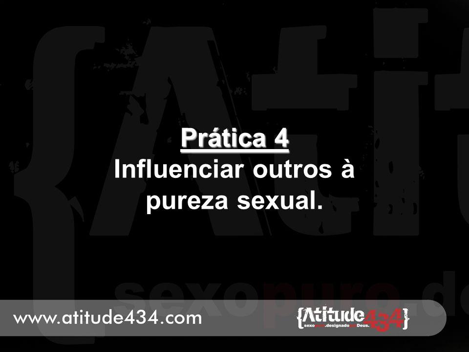 Prática 4 Influenciar outros à pureza sexual.