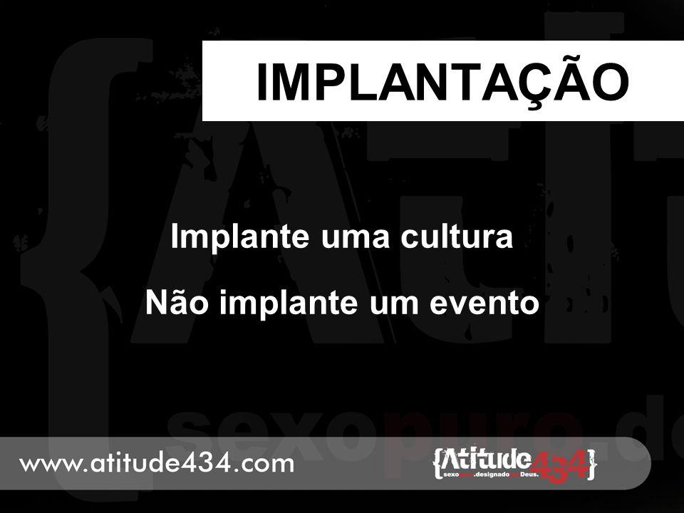 Implante uma cultura Não implante um evento