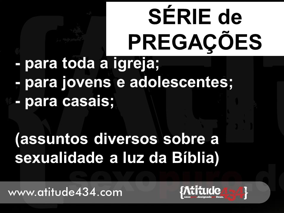 SÉRIE de PREGAÇÕES - para toda a igreja; - para jovens e adolescentes;