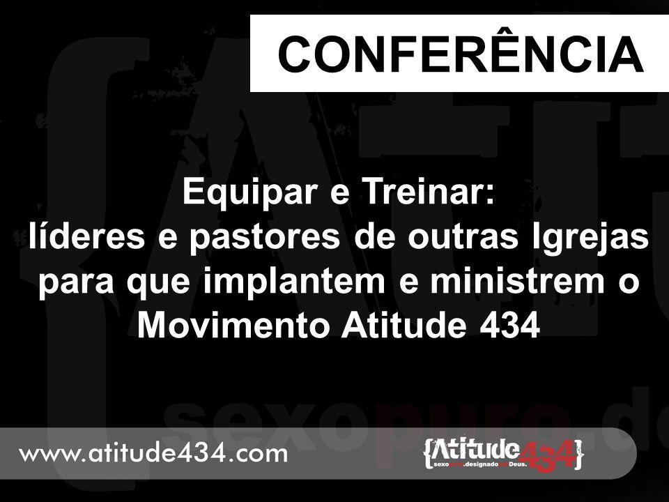 CONFERÊNCIA Equipar e Treinar: líderes e pastores de outras Igrejas para que implantem e ministrem o Movimento Atitude 434.