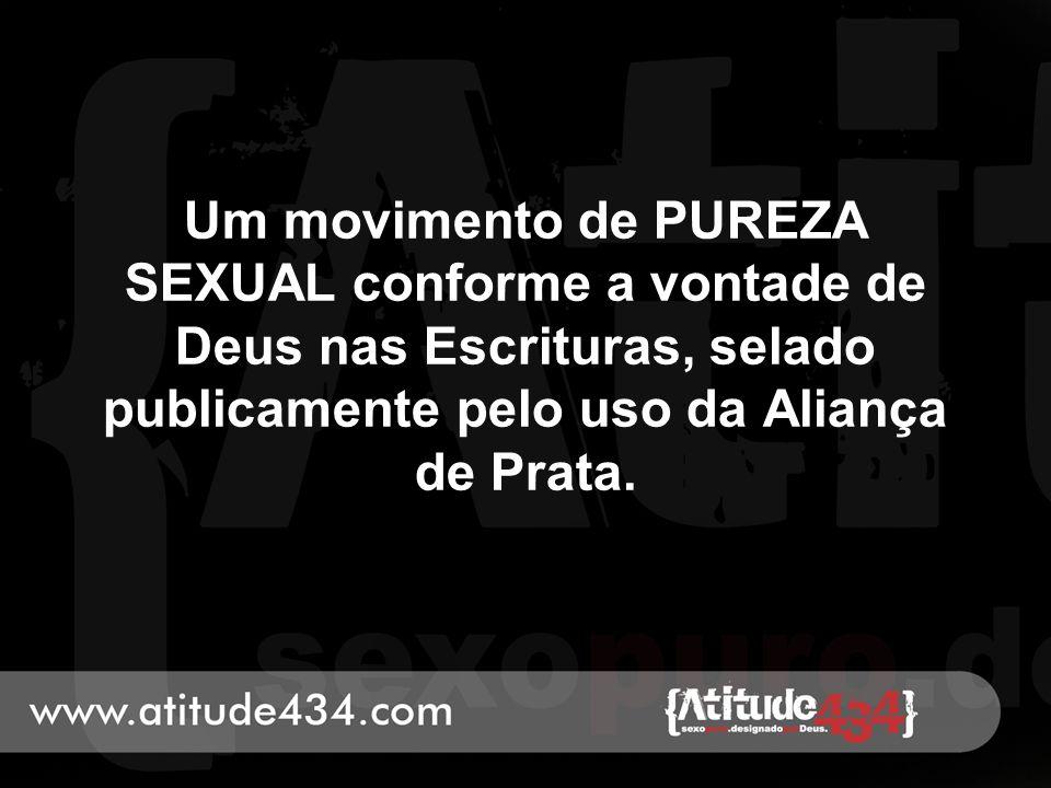Um movimento de PUREZA SEXUAL conforme a vontade de Deus nas Escrituras, selado publicamente pelo uso da Aliança de Prata.