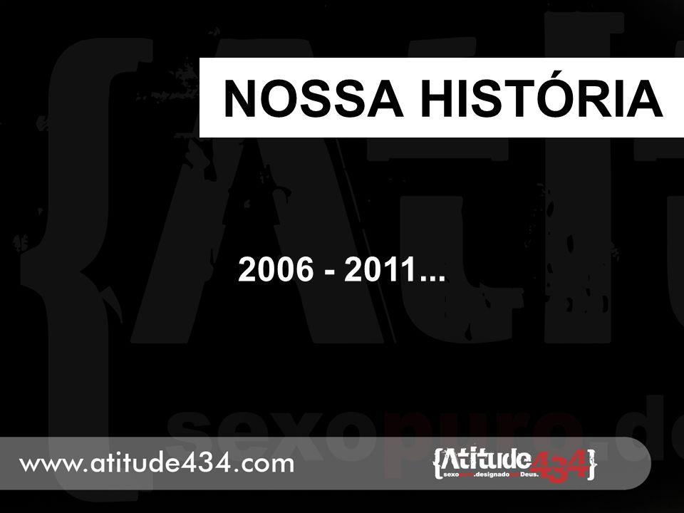 NOSSA HISTÓRIA 2006 - 2011...