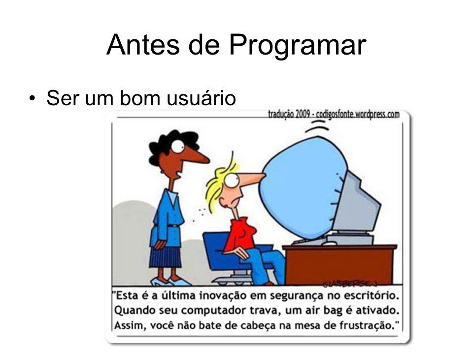 Antes de Programar Ser um bom usuário