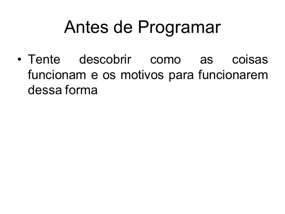 Antes de Programar Tente descobrir como as coisas funcionam e os motivos para funcionarem dessa forma.