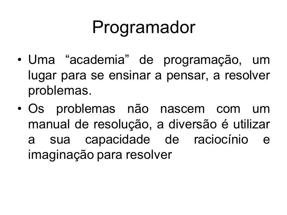 Programador Uma academia de programação, um lugar para se ensinar a pensar, a resolver problemas.
