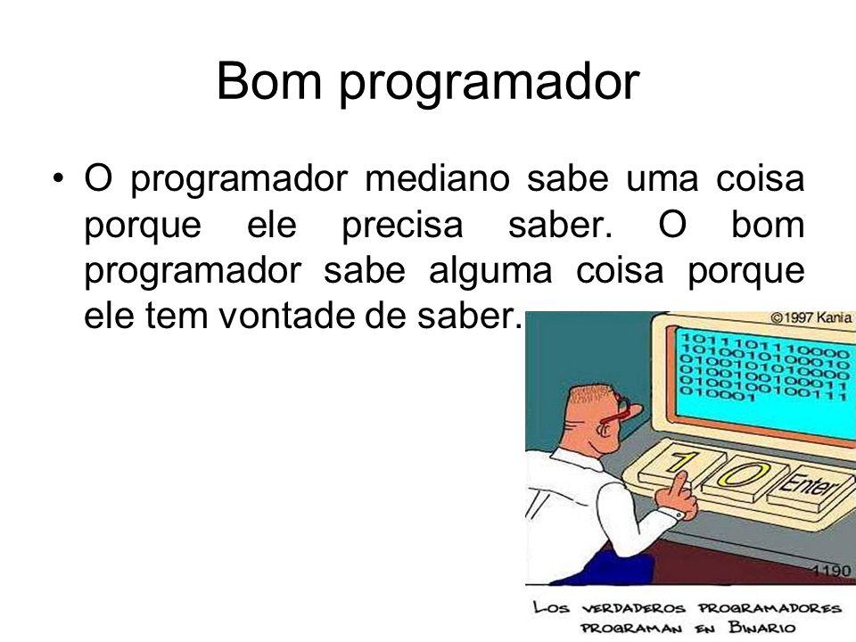 Bom programador O programador mediano sabe uma coisa porque ele precisa saber.