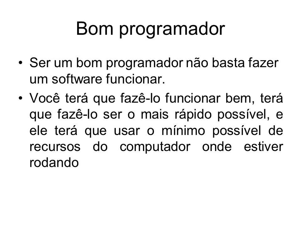 Bom programador Ser um bom programador não basta fazer um software funcionar.